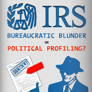 IRS: Bureaucratic Blunder or Political Profiling?